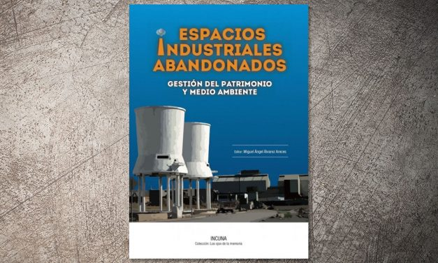 Novedad editorial sobre Patrimonio industrial y espacios industriales abandonados edición de INCUNA