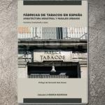 Fábricas de tabacos en España. Arquitectura industrial y paisajes urbanos | Carolina Castañeda López