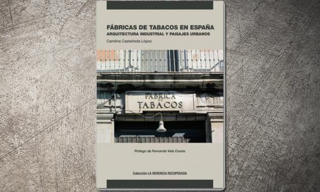 Fábricas de tabacos en España. Arquitectura industrial y paisajes urbanos   Carolina Castañeda López