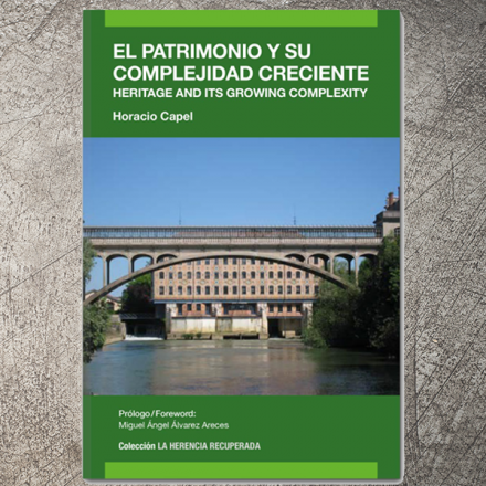 El patrimonio y su complejidad creciente / Heritage and its growing complexity | Horacio Capel