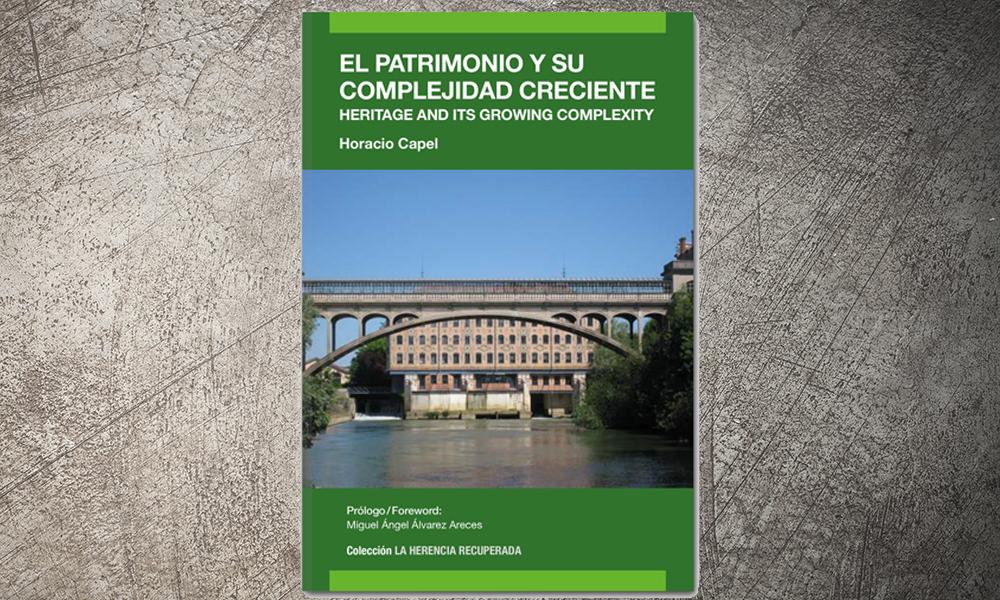 El patrimonio y su complejidad creciente / Heritage and its growing complexity | Horacio Capel